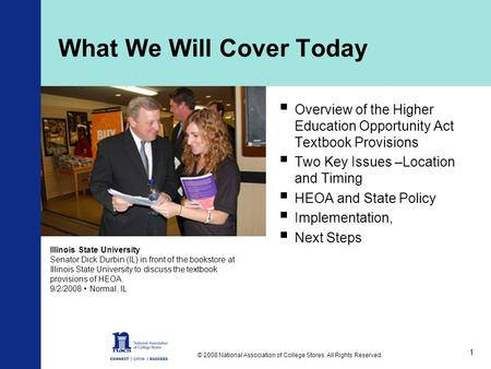 © 2008 National Association of College Stores. All Rights Reserved. 1 What We Will Cover Today  Overview of the Higher Education Opportunity Act Textbook.