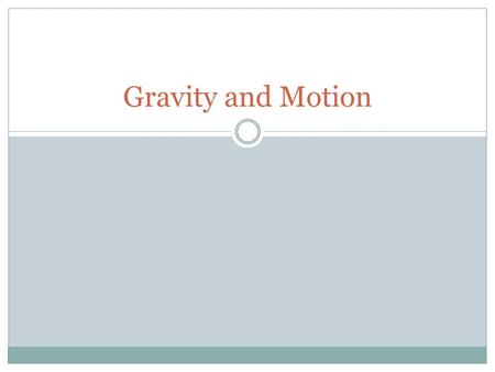 Gravity and Motion. Acceleration due to gravity Acceleration-the rate at which velocity changes over time. All objects accelerate toward Earth at a rate.