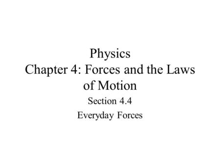 Physics Chapter 4: Forces and the Laws of Motion Section 4.4 Everyday Forces.