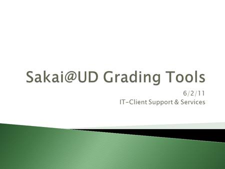 6/2/11 IT-Client Support & Services.  Collect and grade work ◦ Assignments ◦ Tests & Quizzes  Distribute and view grades ◦ Gradebook ◦ Post'Em.