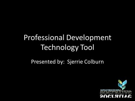 Professional Development Technology Tool Presented by: Sjerrie Colburn.
