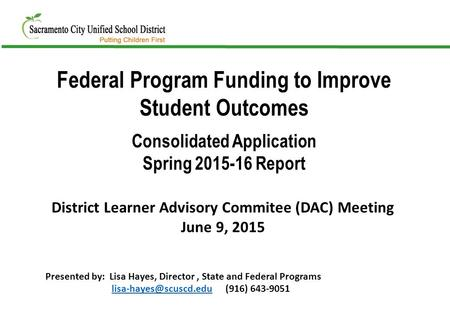 Federal Program Funding to Improve Student Outcomes Consolidated Application Spring 2015-16 Report District Learner Advisory Commitee (DAC) Meeting June.