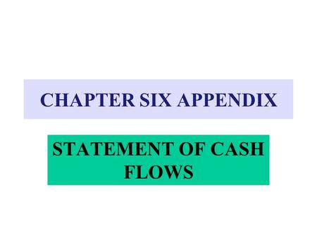 CHAPTER SIX APPENDIX STATEMENT OF CASH FLOWS. Fourth financial statement Explains... –what the business did to generate cash and –how the cash was used.