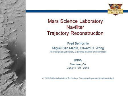 Mars Science Laboratory Navfilter Trajectory Reconstruction Fred Serricchio Miguel San Martin, Edward C. Wong Jet Propulsion Laboratory, California Institute.