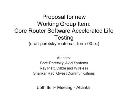 Proposal for new Working Group Item: Core Router Software Accelerated Life Testing (draft-poretsky-routersalt-term-00.txt) Authors: Scott Poretsky, Avici.