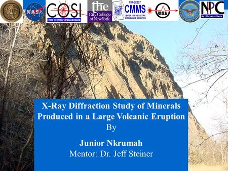 X-Ray Diffraction Study of Minerals Produced in a Large Volcanic Eruption By Junior Nkrumah Mentor: Dr. Jeff Steiner.