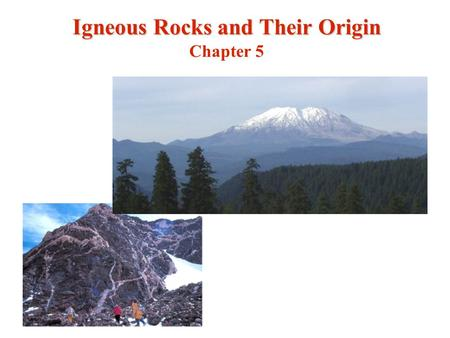 Igneous Rocks and Their Origin Chapter 5. Igneous rocks - Formed from volcanic eruptions - either external or internal Sedimentary rocks - Formed from.