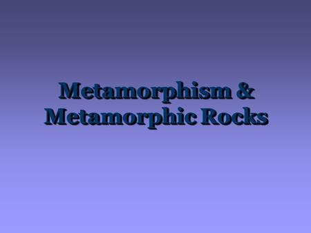 Metamorphism & Metamorphic Rocks. The rock that forms depends on: How do Metamorphic rocks form?