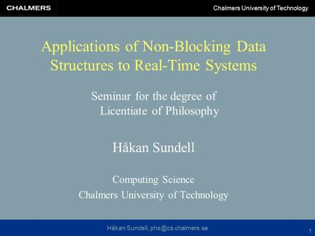 Håkan Sundell, Chalmers University of Technology 1 Applications of Non-Blocking Data Structures to Real-Time Systems Seminar for the.