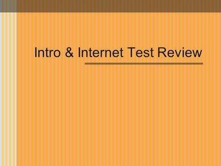 Intro & Internet Test Review. Disk, Mouse, Scanner, Digital Camera, Modem, Keyboard, Video Camera and/or a Microphone.