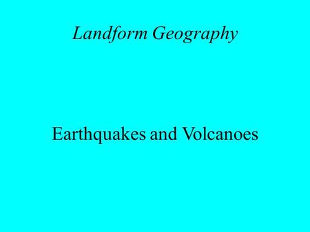 Landform Geography Earthquakes and Volcanoes. Earthquakes Sudden release of tectonic stress creates movement in Earth's crust & shockwaves through lithosphere.
