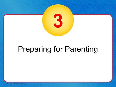 © Goodheart-Willcox Co., Inc. 3 Preparing for Parenting.