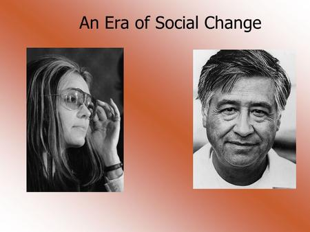 An Era of Social Change. DONOW What does a group needs to do to get the attention of the government in order to bring about change? After the Civil Rights.