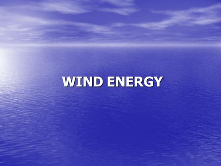 WIND ENERGY. Introduction What is wind energy? – energy generated from wind What is wind energy? – energy generated from wind Wind energy electrical energy.