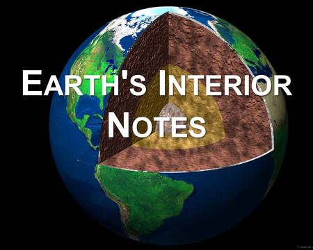 E ARTH ' S I NTERIOR N OTES. E ARTH ' S L AYERS V OCABULARY Inner core – a ball of hot solid metal at the center of the earth Outer core – liquid layer.