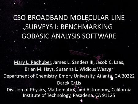 CSO BROADBAND MOLECULAR LINE SURVEYS I: BENCHMARKING GOBASIC ANALYSIS SOFTWARE Mary L. Radhuber, James L. Sanders III, Jacob C. Laas, Brian M. Hays, Susanna.