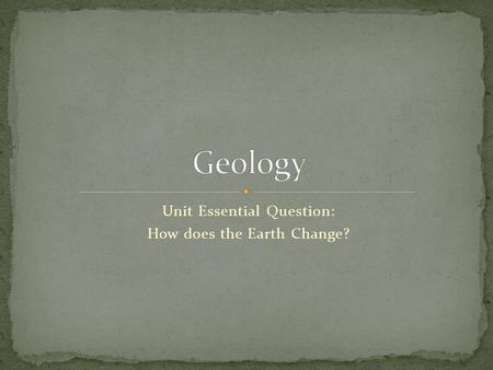 Unit Essential Question: How does the Earth Change?
