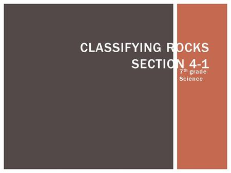 7 th grade Science CLASSIFYING ROCKS SECTION 4-1.