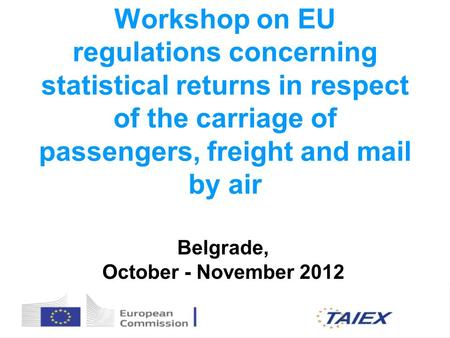 Workshop on EU regulations concerning statistical returns in respect of the carriage of passengers, freight and mail by air Belgrade, October - November.