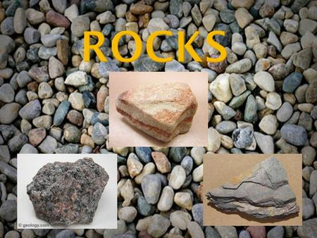  What are rocks? What are rocks?  Igneous rocks Igneous rocks  Sedimentary Rocks Sedimentary Rocks  Metamorphic Rocks Metamorphic Rocks  The Rock.