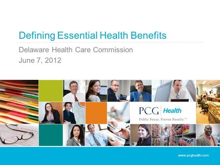 Defining Essential Health Benefits Delaware Health Care Commission June 7, 2012 www.pcghealth.com.
