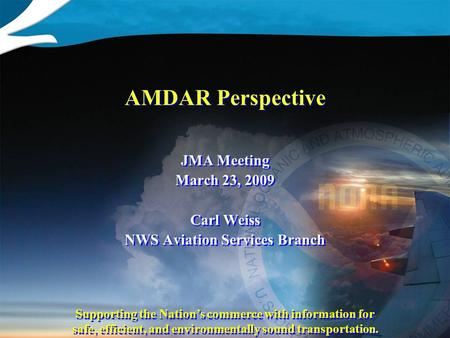 Supporting the Nation's commerce with information for safe, efficient, and environmentally sound transportation. AMDAR Perspective JMA Meeting March 23,