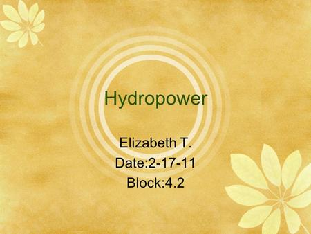 Hydropower Elizabeth T. Date:2-17-11 Block:4.2. Introduction Wind is moving air.We can use energy in wind to do work. sitemaker.umich.edu.