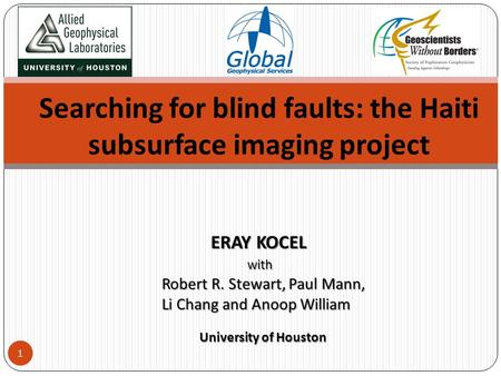 Searching for blind faults: the Haiti subsurface imaging project ERAY KOCEL ERAY KOCEL with with Robert R. Stewart, Paul Mann, Robert R. Stewart, Paul.