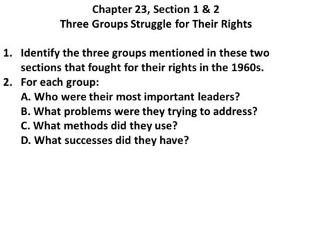 Chapter 23, Section 1 & 2 Three Groups Struggle for Their Rights 1.Identify the three groups mentioned in these two sections that fought for their rights.