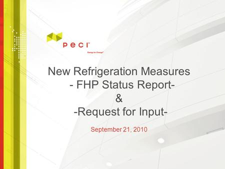 New Refrigeration Measures - FHP Status Report- & -Request for Input- September 21, 2010.