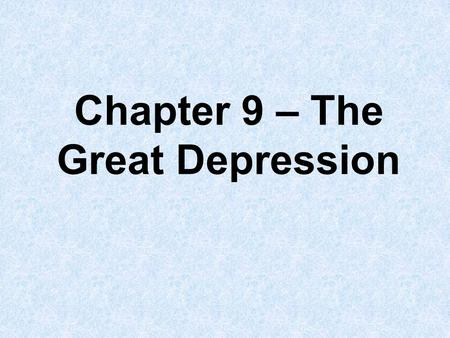 Chapter 9 – The Great Depression. Intro question Imagine this: you come home from school and your parents are outside your house with piles of items from.