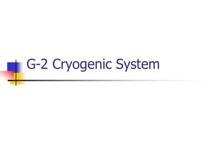 G-2 Cryogenic System. Maintenance Items Readily defendable Refurbish expansion engine Cost basis – previous expansion engine refurbishment Spare parts.