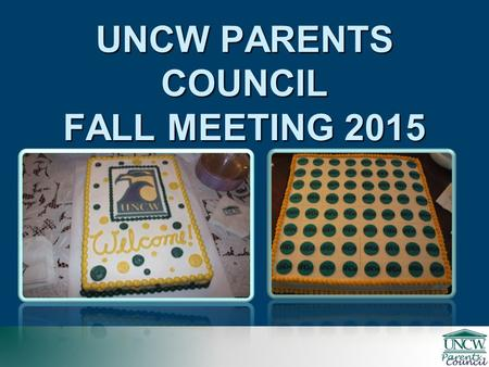UNCW PARENTS COUNCIL FALL MEETING 2015. UNCW PARENTS COUNCIL FY 2004 – 2016 Fundraising Fiscal Year Total Raised Parents Council Members Total Raised.