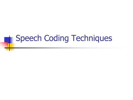 Speech Coding Techniques. Introduction Efficient speech-coding techniques Advantages for VoIP Digital streams of ones and zeros The lower the bandwidth,