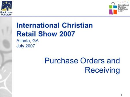 1 International Christian Retail Show 2007 Atlanta, GA July 2007 Purchase Orders and Receiving.