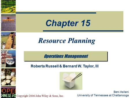 Copyright 2006 John Wiley & Sons, Inc. Beni Asllani University of Tennessee at Chattanooga Resource Planning Operations Management Chapter 15 Roberta Russell.