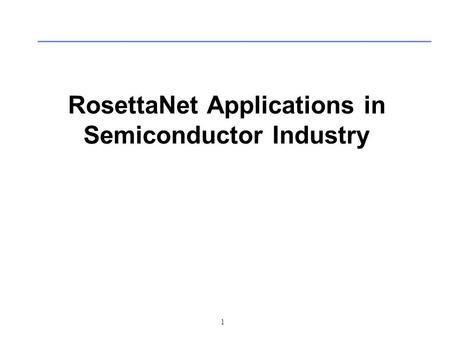 1 RosettaNet Applications in Semiconductor Industry.