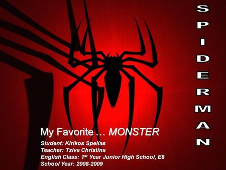 My Favorite … MONSTER Student: Kirikos Spellas Teacher: Tziva Christina English Class: 1 st Year Junior High School, E8 School Year: 2008-2009.
