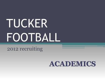 TUCKER FOOTBALL 2012 recruiting ACADEMICS. INTRODUCTION.