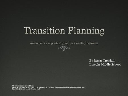 All information recovered from: Flexer, R. W., Baer, R. M., Luft, P., & Simmons, T. J. (2008). Transition Planning for Secondary Students with Disabilities.