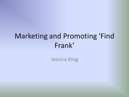 Marketing and Promoting 'Find Frank' Jessica King.