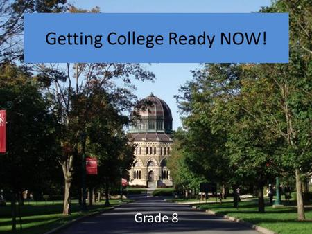 Getting College Ready NOW! Grade 8. Today you will… 1.Learn about the importance of Community Service in the College Application process. 2.Find a Community.