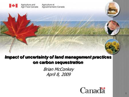 1 Impact of uncertainty of land management practices on carbon sequestration Brian McConkey April 8, 2009.