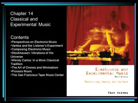 Chapter 14 Classical and Experimental Music Contents Perspectives on Electronic Music Varèse and the Listener's Experiment Composing Electronic Music Stockhausen: