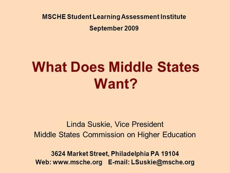 What Does Middle States Want? Linda Suskie, Vice President Middle States Commission on Higher Education 3624 Market Street, Philadelphia PA 19104 Web: