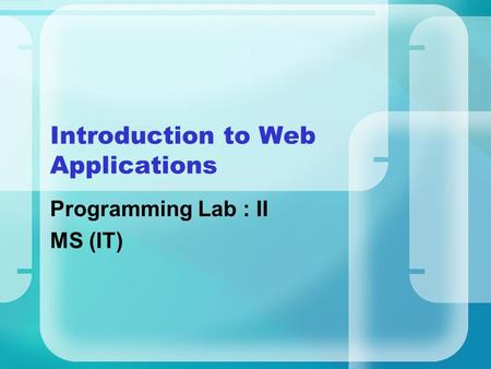 Introduction to Web Applications Programming Lab : II MS (IT)