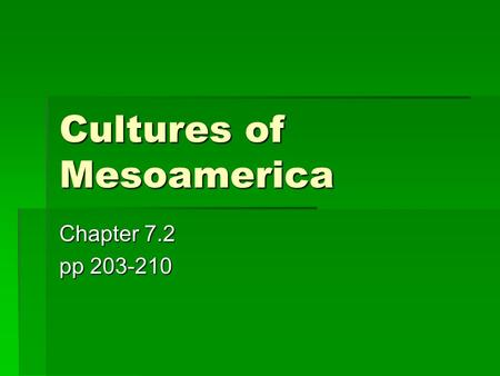 Cultures of Mesoamerica Chapter 7.2 pp 203-210. The Olmec.