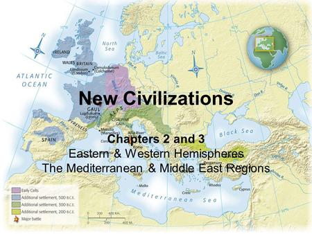 New Civilizations Chapters 2 and 3 Eastern & Western Hemispheres The Mediterranean & Middle East Regions.