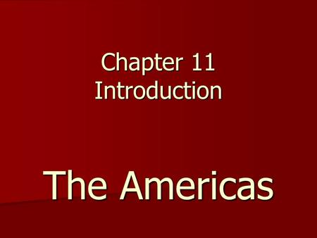 Chapter 11 Introduction The Americas. The Americas: Peoples of North America So far in this class we have only focused on people living in Europe, Asia.