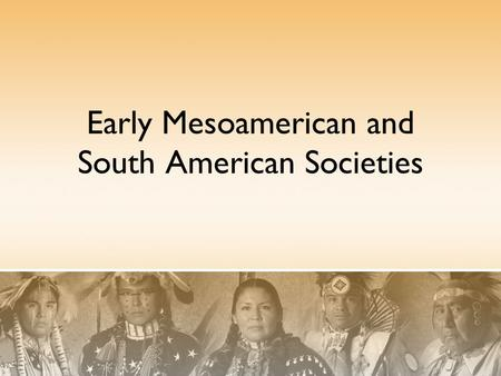 Early Mesoamerican and South American Societies. S.W.B.A.T. Explain how many diverse Native American cultures developed across South America by completing.
